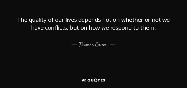 quote-the-quality-of-our-lives-depends-not-on-whether-or-not-we-have-conflicts-but-on-how-thomas-crum-126-58-86